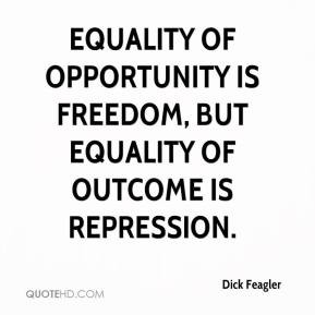 Dick Feagler - Equality of opportunity is freedom, but equality of ...