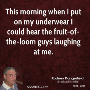 This morning when I put on my underwear I could hear the fruit-of-the ...