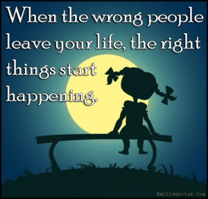 EmilysQuotes.Com - wrong people, people, leave, life, right, positive ...