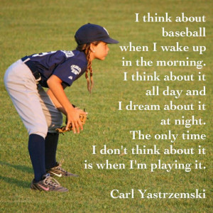 Carl Yastrzemski baseball quote. Think about baseball! Photo of my ...