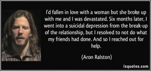 Six months later, I went into a suicidal depression from the break-up ...