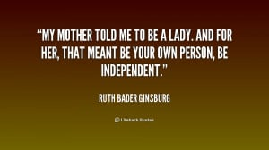 quote-Ruth-Bader-Ginsburg-my-mother-told-me-to-be-a-179911_1.png