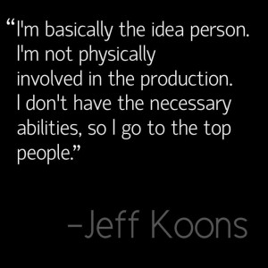 What do you think of Jeff Koons out-sourcing the making aspect of his ...