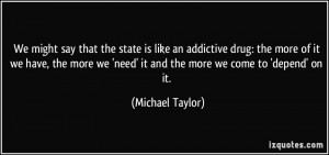 Drug Addiction Quotes Is like an addictive drug: