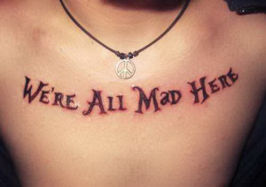 ... alice-wonderland-mad-hatter-quotes-and-sayings-tattoos-image-5350633