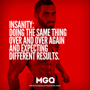 Insanity: doing the same thing over and over again and expecting ...