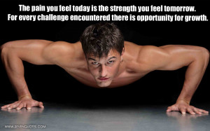The pain you feel today is the strength you feel tomorrow. For every ...