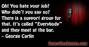 Hate your job? A George Carlin Comedy Quote