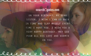 On your Birthday, my dear sister, I wish I can go back in time and ...
