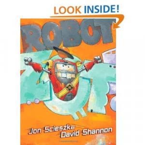 Amazon.com: Robot Zot! (9781416963943): Jon Scieszka, David Shannon ...