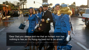 ... to fear, so I'm trying my best not to be afraid. - Catch Me If You Can