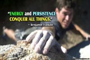 "Inspirational Quote: ""Energy and persistence conquer all things ..."