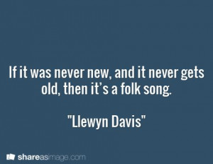 ... , and it never gets old, then it's a folk song.