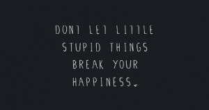QUOTES STORIES PHOTOS SUBMISSIONS ADVICE DONT LET THE LITTLE STUPID ...