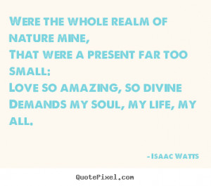 Isaac Watts Quotes Were The Whole Realm Of Nature Mine That A