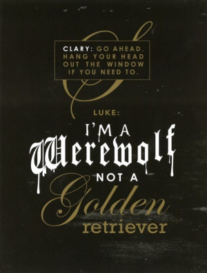 ... werewolf not a golden retriever' | The Mortal Instruments: City of