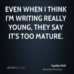 Cynthia Weil - Even when I think I'm writing really young, they say it ...