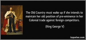 ... eminence in her Colonial trade against foreign competitors. - King