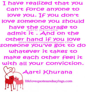 that you can't force anyone to love you. If you don't love someone you ...