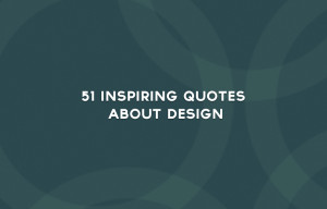 51 Inspiring Quotes About Design | http://wp.me/p2uXUd-c0