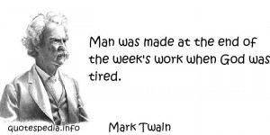 - Quotes About Work - Man was made at the end of the week s work ...