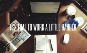 motivational quotes its time to work a little harder Motivational ...