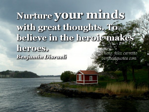 ... minds with great thoughts (Benjamin Disraeli Positive thoughts quotes
