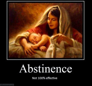 """Abstinence is only 99.99% effective. Right baby Jesus?"""""""