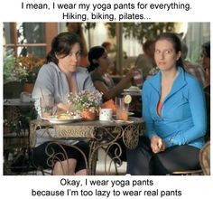Yoga Pants Funny Quotes | Wear Yoga Pants Because I'm Too Lazy For ...