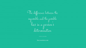 ... and the possible lies in a person's determination.