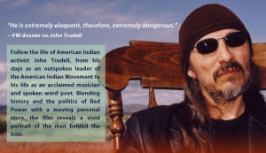 John Trudell, extremely eloquent, therefore, extremely dangerous.