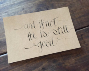 Calligraphy Quote: And if not he is still good ...