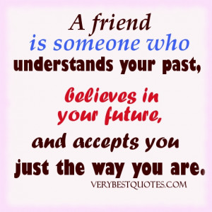 ... believes in your future, and accepts you just the way you are. QUOTES