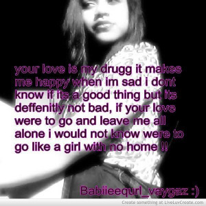 Your love is my drug it makes me happy when im sad love quote
