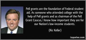 ... grants and as chairman of the Pell Grant Caucus, I know how important