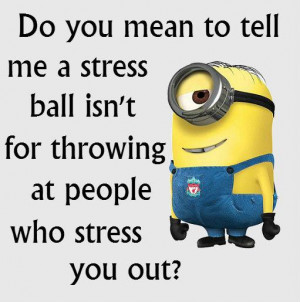 who stress you out need a stress ball right in the face quotes ...