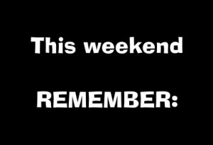 This Weekend Remember…