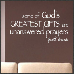 Vinyl Wall Quotes Garth Brooks unanswered prayers. $13.00, via Etsy.