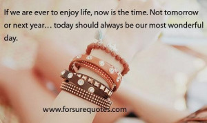 Enjoy life now is the time image quotes and sayings
