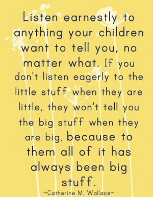 ... Earnestly to anything Your Childern want to Tell You ~ Children Quote