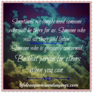need someone who will be there for us someone who will sit there ...