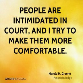 People are intimidated in court, and I try to make them more ...