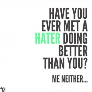 Right?! Haters gonna hate