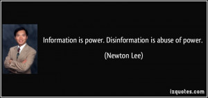 Information is power. Disinformation is abuse of power. - Newton Lee