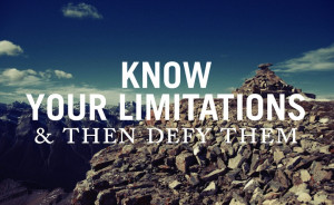 ... Quotes to Start your Day Right - Know your limitations and defy them