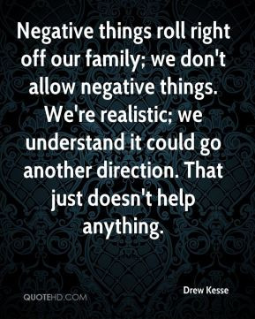 - Negative things roll right off our family; we don't allow negative ...