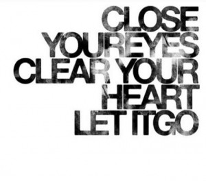 Clear your head and let it go