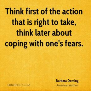 Barbara Deming - Think first of the action that is right to take ...