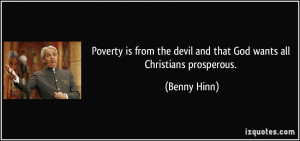 Poverty is from the devil and that God wants all Christians prosperous ...