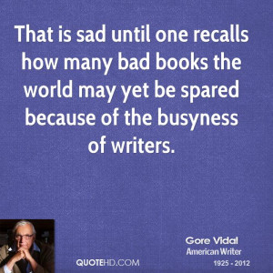 That is sad until one recalls how many bad books the world may yet be ...